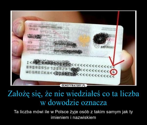 Założę się, że nie wiedziałeś co ta liczba w dowodzie oznacza – Ta liczba mówi ile w Polsce żyje osób z takim samym jak ty imieniem i nazwiskiem