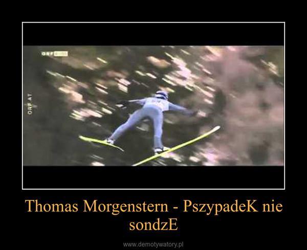 Thomas Morgenstern - PszypadeK nie sondzE –