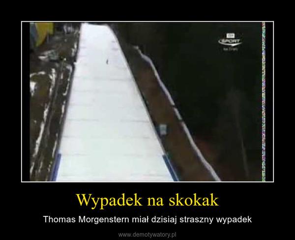 Wypadek na skokak – Thomas Morgenstern miał dzisiaj straszny wypadek
