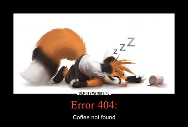 Error 404: – Coffee not found