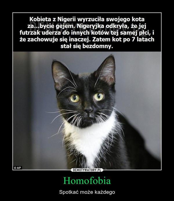 Homofobia – Spotkać może każdego