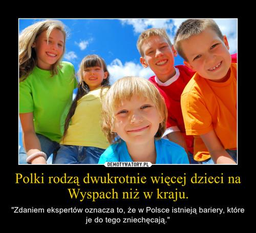Polki rodzą dwukrotnie więcej dzieci na Wyspach niż w kraju.