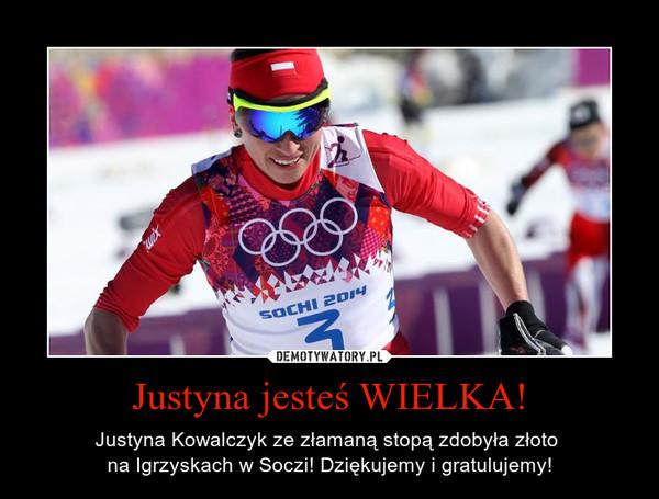 Justyna jesteś WIELKA! – Justyna Kowalczyk ze złamaną stopą zdobyła złoto na Igrzyskach w Soczi! Dziękujemy i gratulujemy!