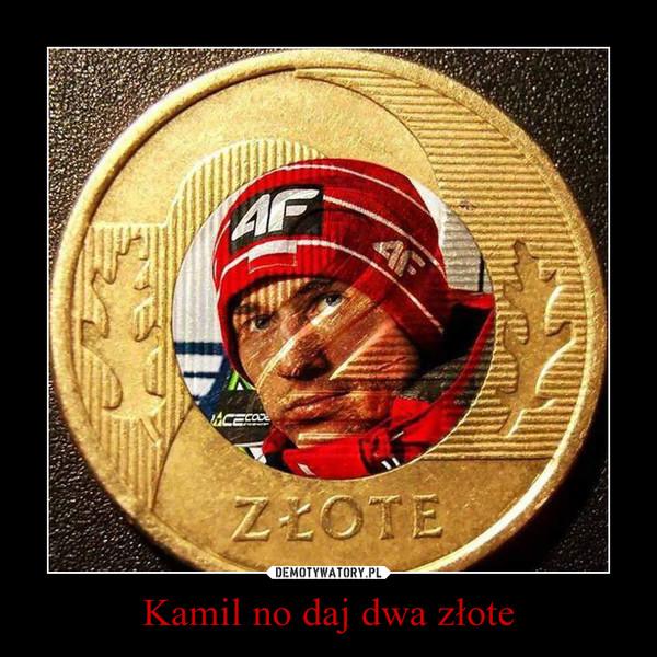 Kamil no daj dwa złote –