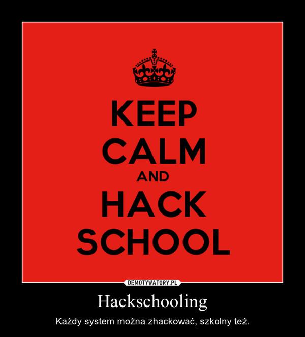 Hackschooling – Każdy system można zhackować, szkolny też.