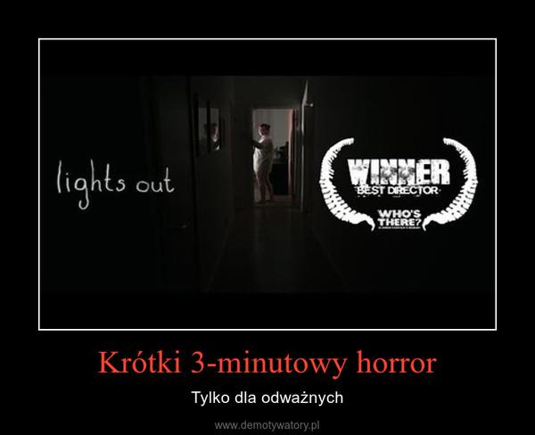 Krótki 3-minutowy horror – Tylko dla odważnych