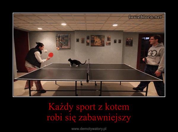 Każdy sport z kotemrobi się zabawniejszy –
