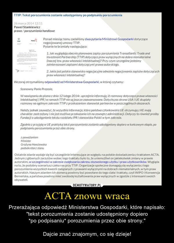 """ACTA znowu wraca – Przerażająca odpowiedź Ministerstwa Gospodarki, które napisało: """"tekst porozumienia zostanie udostępniony dopiero*po podpisaniu* porozumienia przez obie strony.""""Dajcie znać znajomym, co się dzieje!"""