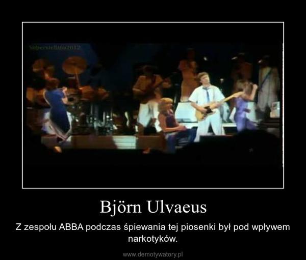 Björn Ulvaeus – Z zespołu ABBA podczas śpiewania tej piosenki był pod wpływem narkotyków.