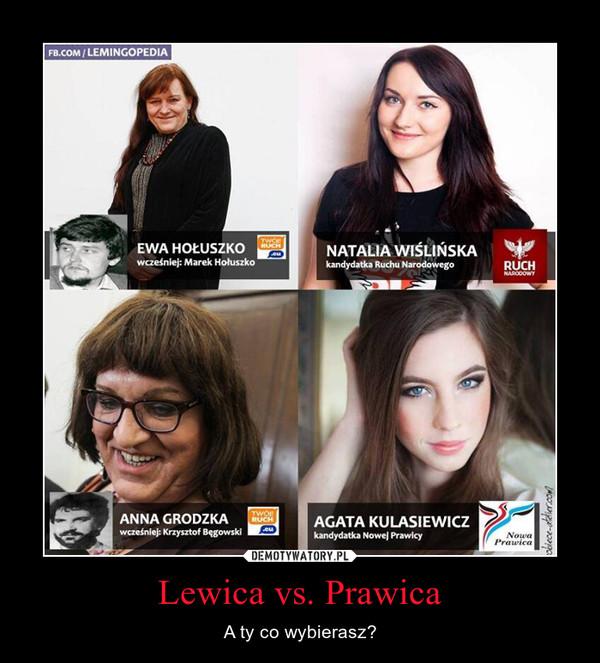 Lewica vs. Prawica – A ty co wybierasz?