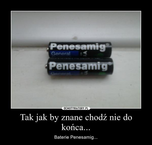 Tak jak by znane chodź nie do końca... – Baterie Penesamig...