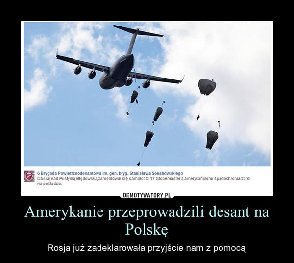 Amerykanie przeprowadzili desant na Polskę – Rosja już zadeklarowała przyjście nam z pomocą