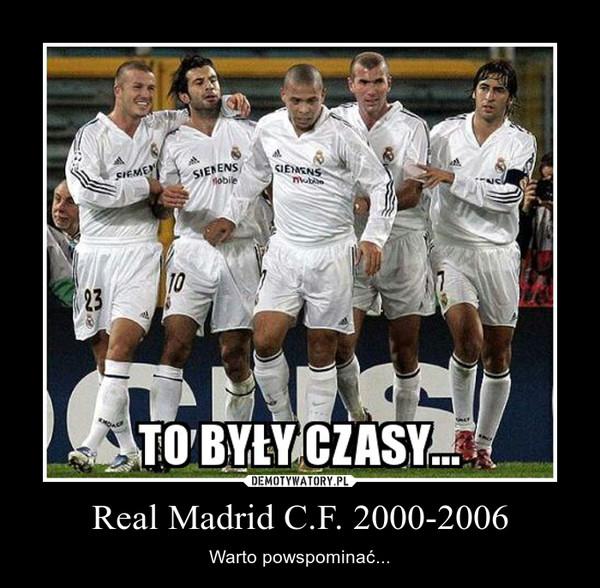 Real Madrid C.F. 2000-2006 – Warto powspominać...