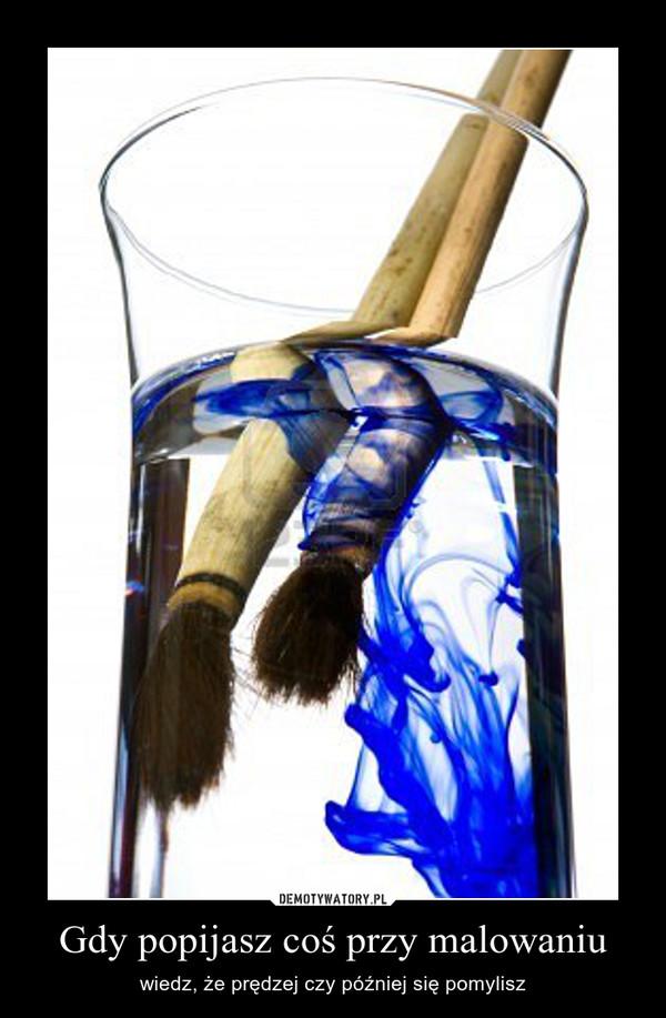 Gdy popijasz coś przy malowaniu – wiedz, że prędzej czy później się pomylisz