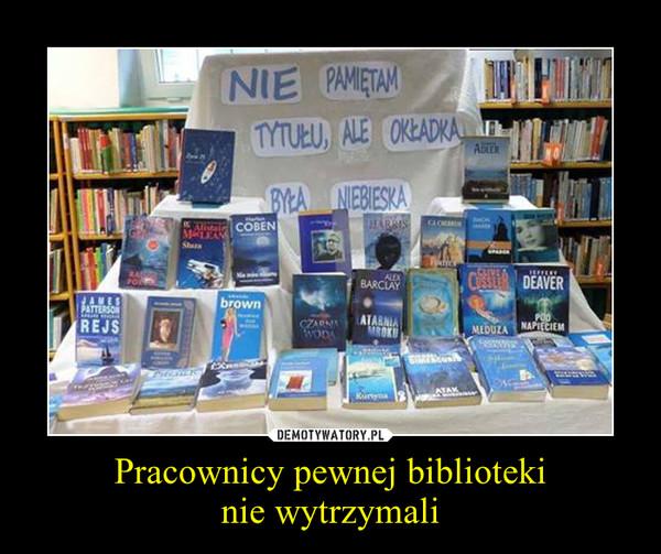 Pracownicy pewnej bibliotekinie wytrzymali –