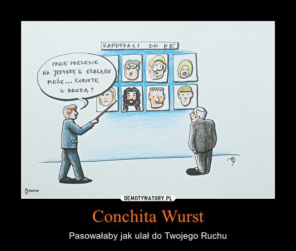 Conchita Wurst – Pasowałaby jak ulał do Twojego Ruchu