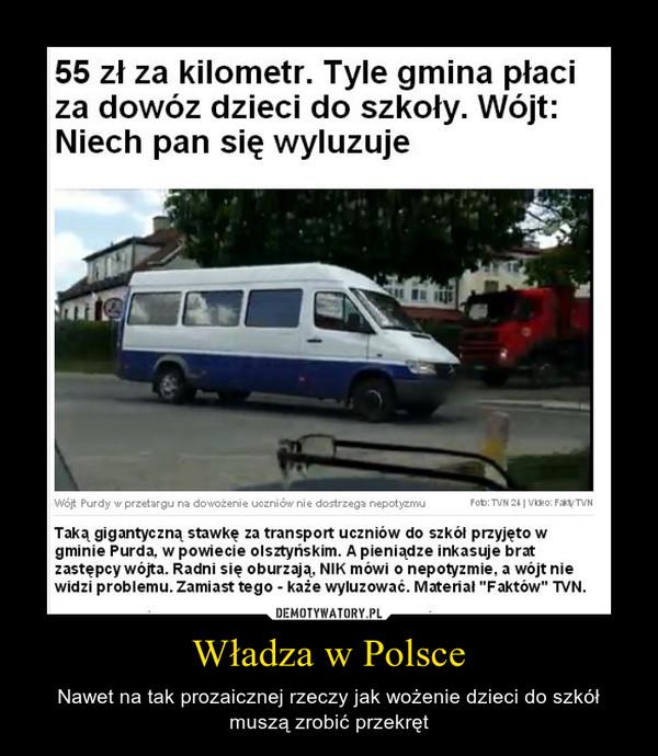 Władza w Polsce – Nawet na tak prozaicznej rzeczy jak wożenie dzieci do szkół muszą zrobić przekręt