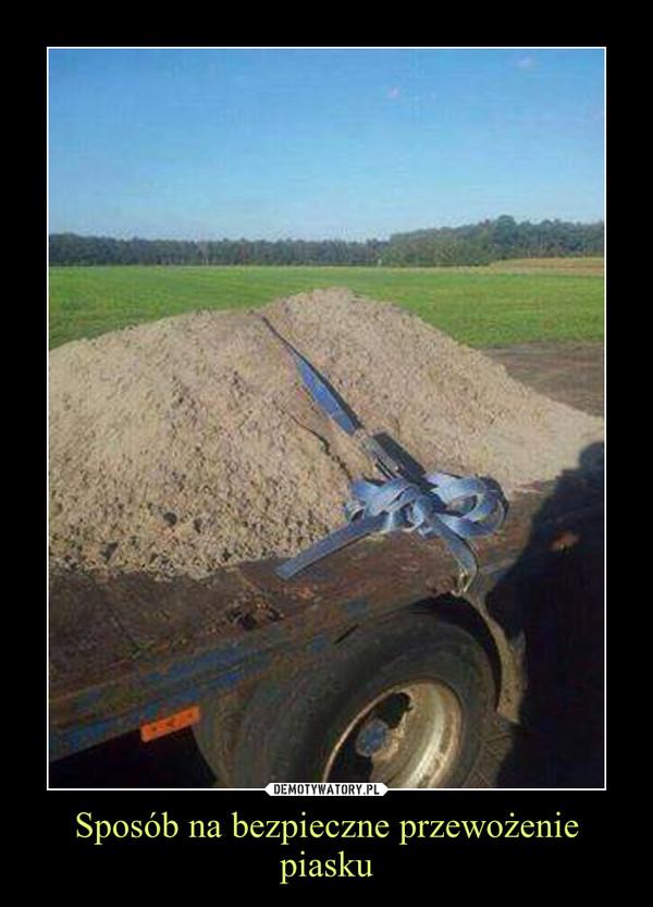 Sposób na bezpieczne przewożenie piasku –