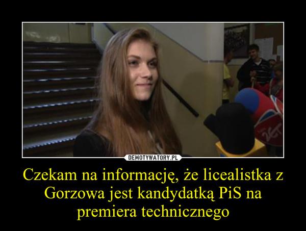 Czekam na informację, że licealistka z Gorzowa jest kandydatką PiS na premiera technicznego –