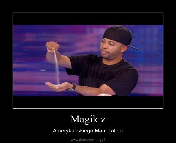 Magik z – Amerykańskiego Mam Talent