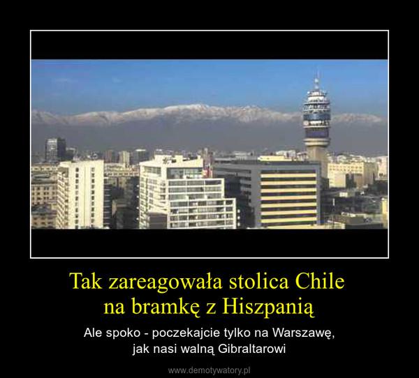 Tak zareagowała stolica Chile na bramkę z Hiszpanią – Ale spoko - poczekajcie tylko na Warszawę,jak nasi walną Gibraltarowi