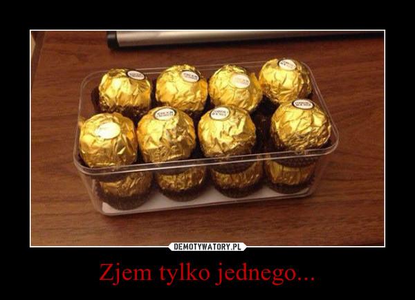 Zjem tylko jednego... –