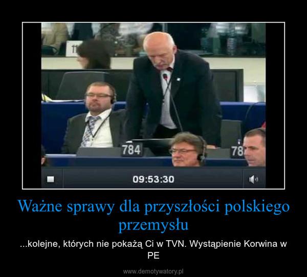 Ważne sprawy dla przyszłości polskiego przemysłu – ...kolejne, których nie pokażą Ci w TVN. Wystąpienie Korwina w PE