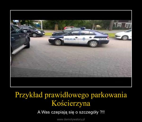 Przykład prawidłowego parkowania Kościerzyna – A Was czepiają się o szczegóły ?!!