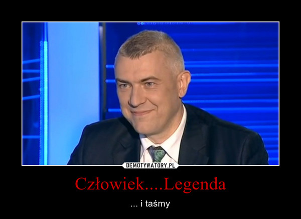 Człowiek....Legenda – ... i taśmy