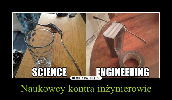 Naukowcy kontra inżynierowie –