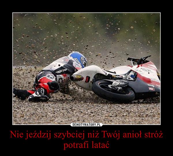 Nie jeździj szybciej niż Twój anioł stróż potrafi latać –