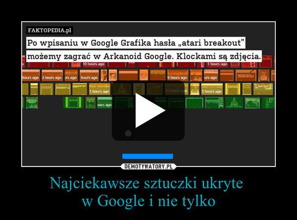 Najciekawsze sztuczki ukryte w Google i nie tylko –