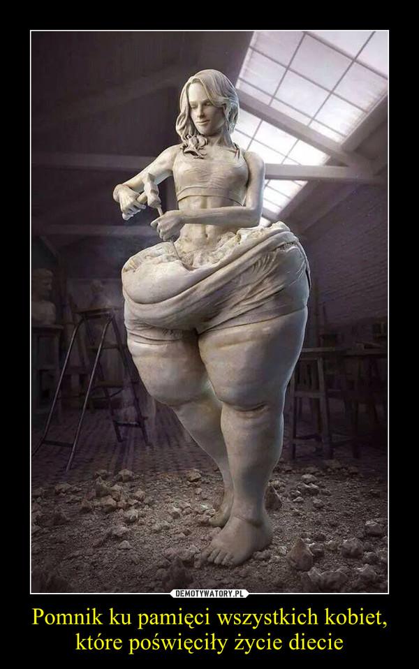 Pomnik ku pamięci wszystkich kobiet, które poświęciły życie diecie –