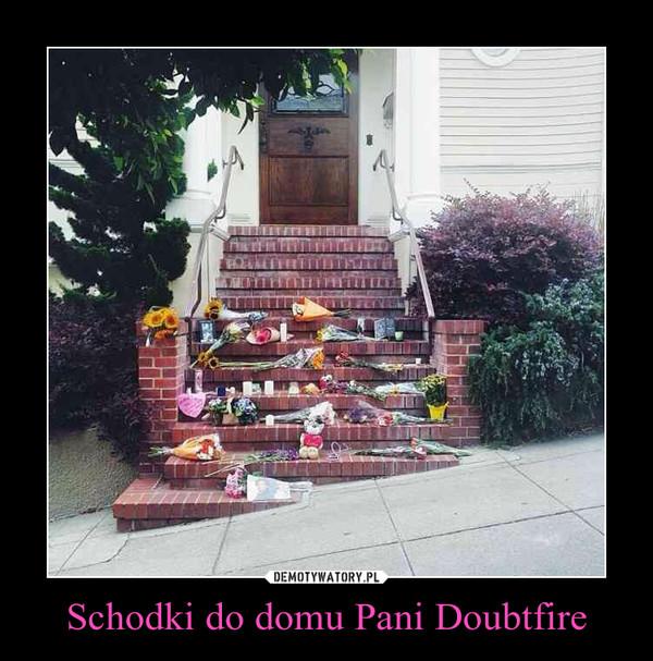 Schodki do domu Pani Doubtfire –