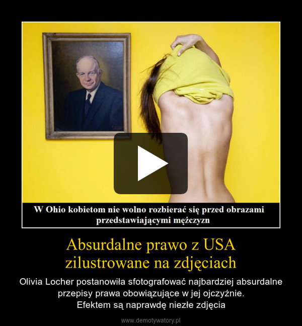 Absurdalne prawo z USAzilustrowane na zdjęciach – Olivia Locher postanowiła sfotografować najbardziej absurdalne przepisy prawa obowiązujące w jej ojczyźnie.Efektem są naprawdę niezłe zdjęcia