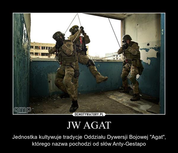 """JW AGAT – Jednostka kultywuje tradycje Oddziału Dywersji Bojowej """"Agat"""", którego nazwa pochodzi od słów Anty-Gestapo"""
