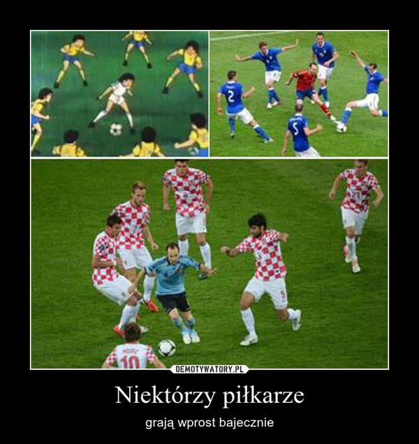 Niektórzy piłkarze – grają wprost bajecznie
