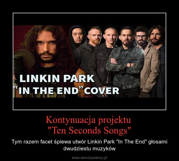 """Kontynuacja projektu """"Ten Seconds Songs"""" – Tym razem facet śpiewa utwór Linkin Park """"In The End"""" głosami dwudziestu muzyków"""