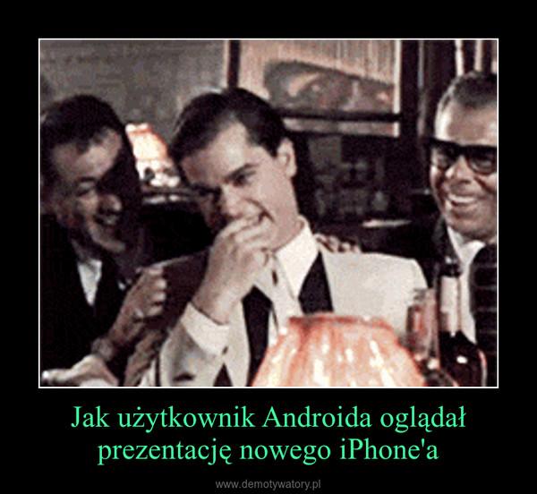 Jak użytkownik Androida oglądał prezentację nowego iPhone'a –
