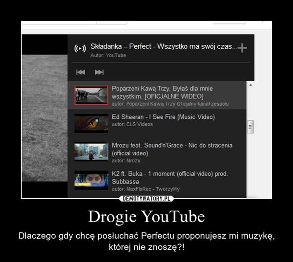 Drogie YouTube – Dlaczego gdy chcę posłuchać Perfectu proponujesz mi muzykę, której nie znoszę?!