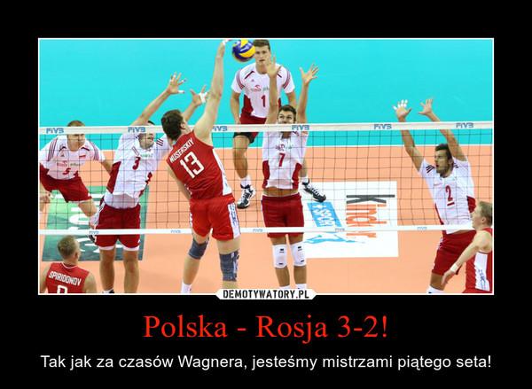 Polska - Rosja 3-2! – Tak jak za czasów Wagnera, jesteśmy mistrzami piątego seta!