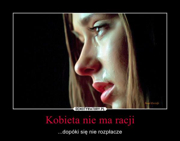 Kobieta nie ma racji – ...dopóki się nie rozpłacze