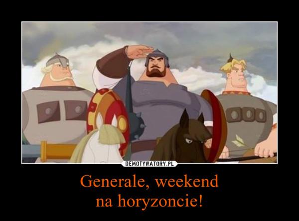 Generale, weekendna horyzoncie! –