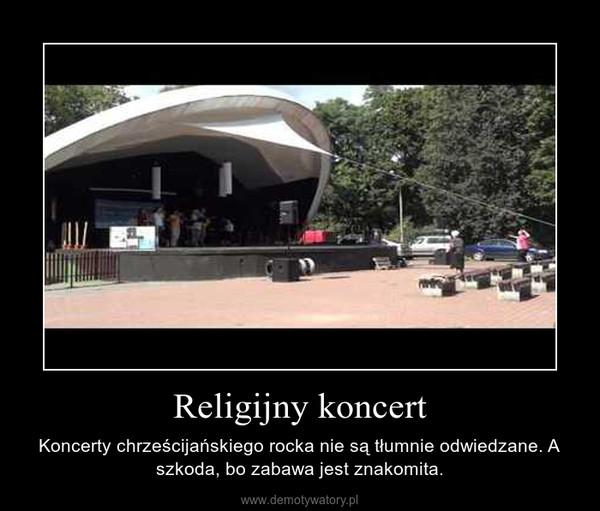 Religijny koncert – Koncerty chrześcijańskiego rocka nie są tłumnie odwiedzane. A szkoda, bo zabawa jest znakomita.