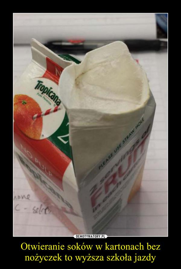 Otwieranie soków w kartonach bez nożyczek to wyższa szkoła jazdy –