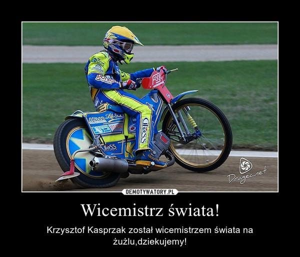 Wicemistrz świata! – Krzysztof Kasprzak został wicemistrzem świata na żużlu,dziekujemy!