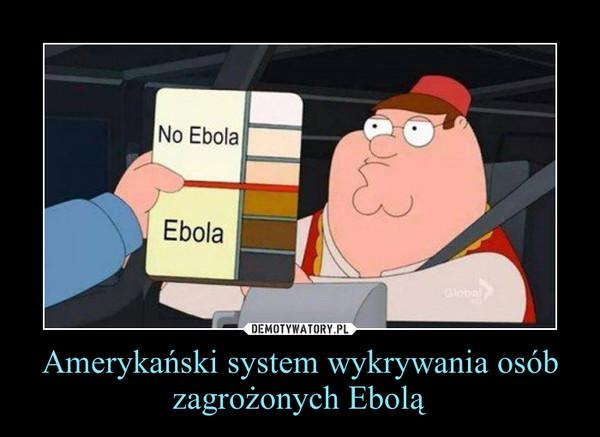 Amerykański system wykrywania osób zagrożonych Ebolą –