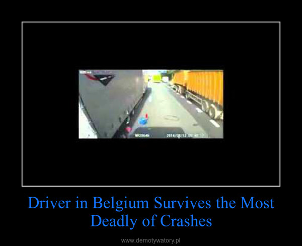 Driver in Belgium Survives the Most Deadly of Crashes –