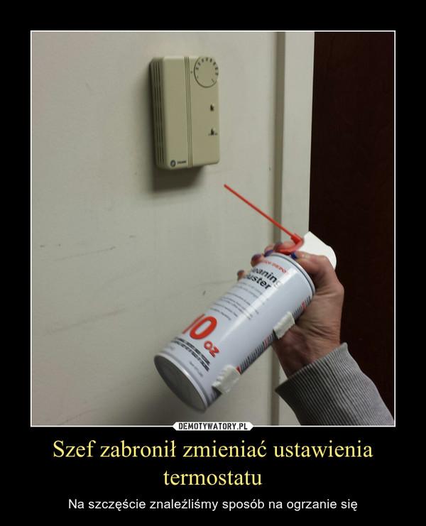 Szef zabronił zmieniać ustawienia termostatu – Na szczęście znaleźliśmy sposób na ogrzanie się