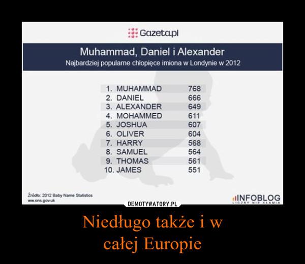 Niedługo także i wcałej Europie –